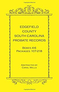 Edgefield County, South Carolina Probate Records Boxes Four Through Six: , Packages 107 - 218