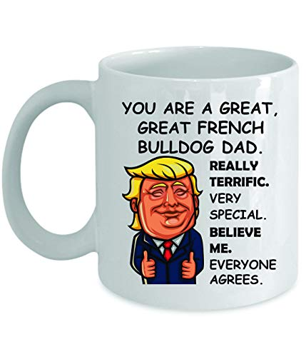 Funny Trump Mug For French Bulldog Dad - Novelty Gift Idea Appreciation Presents Thank You Birthday Christmas Coffee Tea Cup - 11oz White