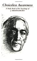 Choiceless Awareness: A Selection of Passages from the Teachings of J. Krishnamurti