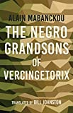 The Negro Grandsons of Vercingetorix (Global African Voices)