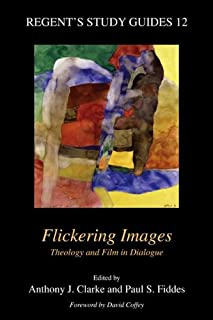 Flickering Images: Theology and Film in Dialogue (Regent's Study Guides, 12)