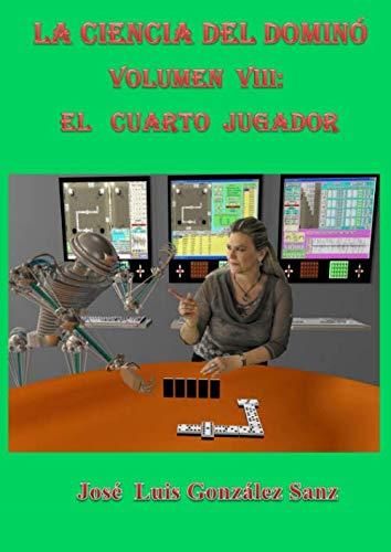 La ciencia del dominó-Vol. VIII: El cuarto jugador (Spanish Edition)