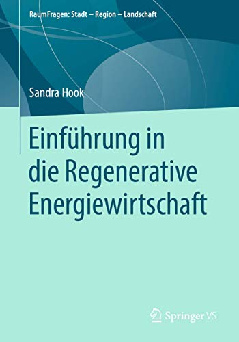 Einführung in die Regenerative Energiewirtschaft (RaumFragen: Stadt – Region – Landschaft)