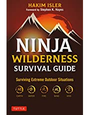 Ninja Wilderness Survival Guide: Surviving Extreme Outdoor Situations (Modern Skills from Japan's Greatest Survivalists)