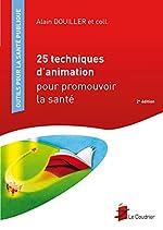 25 techniques d'animation pour promouvoir la santé d'Alain Douiller