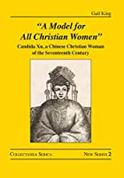 """A Model for All Christian Women"": Candida Xu, a Chinese Christian Woman of the Seventeenth Century (Collectanea Serica. New Series)"