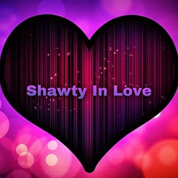 Shawty In Love