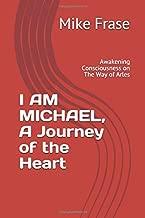 I AM MICHAEL, A Journey of the Heart: Awakening Consciousness on The Way of Arles (Awakening of Christ Consciousness through Healed Divine Feminine)