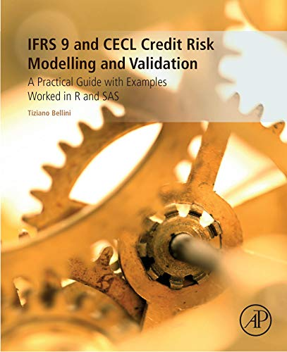 IFRS 9 and CECL Credit Risk Modelling and Validation: A Practical Guide with Examples Worked in R and SAS (English Edition)