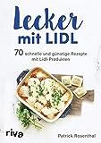 Lecker mit Lidl: 70 schnelle und günstige Rezepte mit Lidl-Produkten