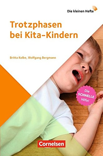 Die kleinen Hefte: Trotzphasen bei Kita-Kindern: Die schnelle Hilfe!. Ratgeber