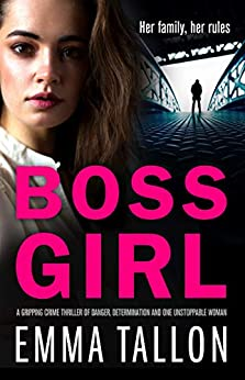 Boss Girl: A gripping crime thriller of danger, determination and one unstoppable woman (Tyler Family Book 3) by [Emma Tallon]