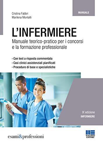 L'infermiere. Manuale teorico-pratico per i concorsi e la formazione professionale