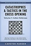 Catastrophes & Tactics in the Chess Opening - Volume 1: Indian Defenses: Winning in 15 Moves or Less: Chess Tactics, Brilliancies & Blunders in the ... (Winning Quickly at Chess Series, Band 1) - Carsten Hansen