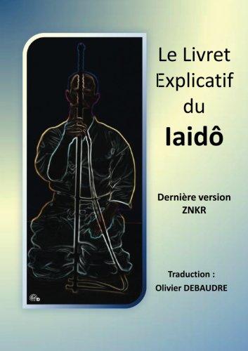 Le Livret Explicatif du Iaidô Dernière - version ZNKR (French Edition)