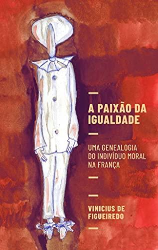 A paixão da igualdade: uma genealogia do indivíduo moral na França