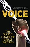 VOICE: The Secret Power of Great Writing (Bell on Writing, Band 6) - James Scott Bell