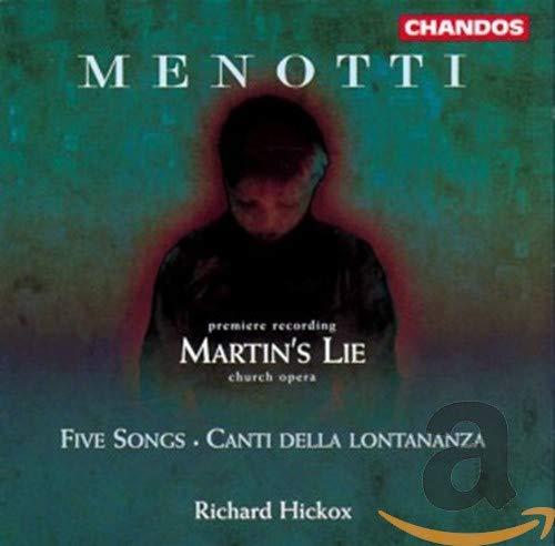 Menotti - Martin's Lie (premiere recording) · Five Songs · Canti della lontananza / C. Burrowes · P.H. Stephen · Leggate · Opie · M. Best · Hickox - Howarth · Martineau
