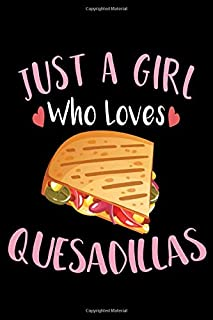 Just A Girl Who Loves Quesadillas: Notebook Journal, College Ruled, Lined, 6x9 Notebook, 100 Pages, Notebook, Composition ...
