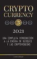 Cryptocurrency - 2021: Una completa introducción a la cadena de bloques y las criptomonedas: (Bitcoin, Litecoin, Ethereum, Cardano, Polkadot, Bitcoin Cash, Stellar, Tether, Monero, Dogecoin y más...) (Finanzas)
