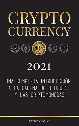 Cryptocurrency - 2021: Una completa introducción a la cadena de bloques y las criptomonedas: (Bitcoin, Litecoin, Ethereum, Cardano, Polkadot, Bitcoin ... Tether, Monero, Dogecoin y más...) (Finanzas)