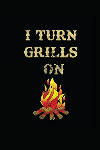 I TURN GRILLS ON: My Favorite BBQ Blank Recipe Book to Write In Collect the Recipes You Love in Your Own Custom Cookbook -110 Lined Pages