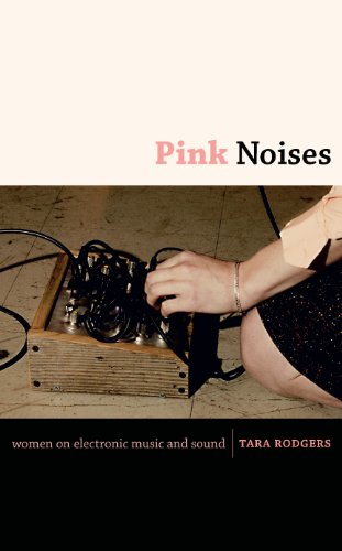 Pink Noises: Women on Electronic Music and Sound (English Edition)