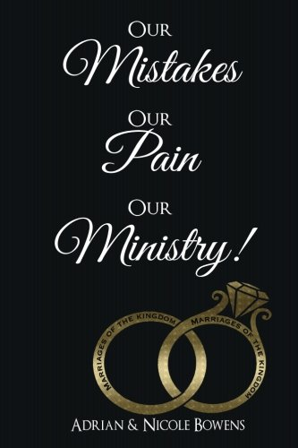 Book: Our Mistakes, Our Pain, Our Ministry! by Adrian & Nicole Bowens