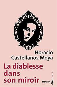 La mort d'Olga Maria / La diablesse dans son miroir par Horacio Castellanos Moya