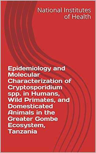 Epidemiology and Molecular Characterization of Cryptosporidium spp. in Humans, Wild Primates, and Domesticated Animals in the Greater Gombe Ecosystem, Tanzania (English Edition)
