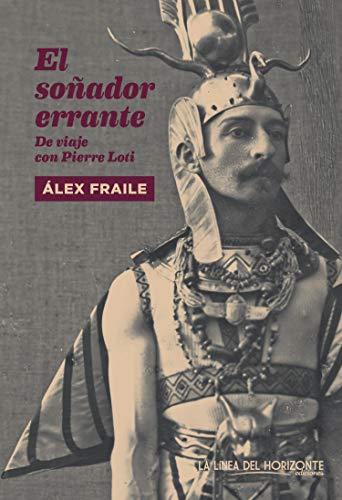 El soñador errante: De viaje con Pierre Loti (Fuera de sí. Contemporáneos nº 14)
