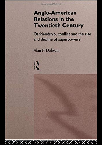 angloamericana Anglo-American Relations in the Twentieth Century: The Policy and Diplomacy of Friendly Superpowers