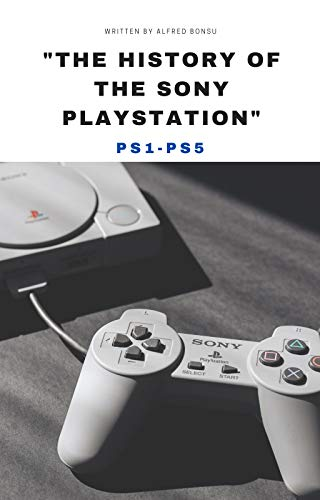 """""""THE HISTORY OF THE SONY PLAYSTATION"""": PS1 - PS5 (English Edition)"""