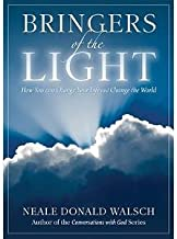 Bringers of the Light: How You Can Change Your Life and Change the World