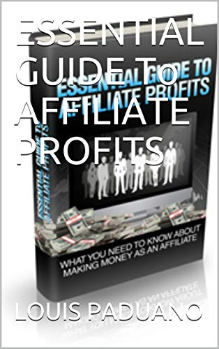ESSENTIAL GUIDE To AFFILIATE PROFITS (English Edition)