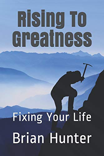 Compare Textbook Prices for Rising To Greatness: Fixing Your Life  ISBN 9781797492728 by Hunter, Brian