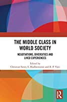 The Middle Class in World Society: Negotiations, Diversities and Lived Experiences