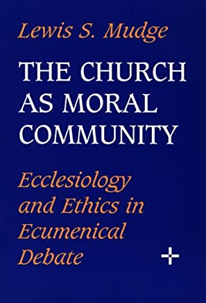 Church As Moral Community: Ecclesiology and Ethics in Ecumenical Debate