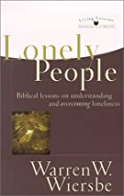 Lonely People: Biblical Lessons on Understanding and Overcoming Loneliness