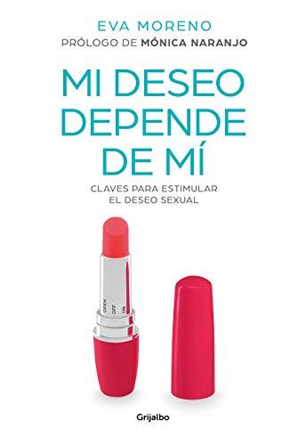 Mi deseo depende de mí: Claves para estimular el deseo sexual (Mujer, feminismo y diversidad)