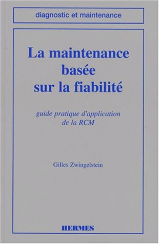 LA MAINTENANCE BASEE SUR LA FIABILITE. Guide pratique d'application de la RCM