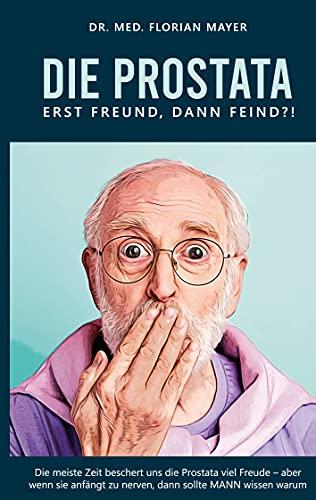 Die Prostata - erst Freund, dann Feind?!: Die meiste Zeit beschert uns die Prostata viel Freude. Aber wenn sie anfängt zu nerven, muss MANN wissen warum.