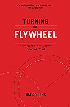 Turning the Flywheel: A Monograph to Accompany Good to Great by [Jim Collins]