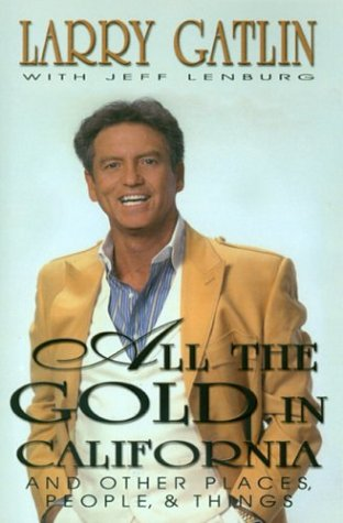 All the Gold in California And Other Places, People & Things