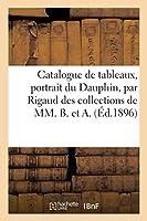 Catalogue de Tableaux Anciens Et Modernes, Portrait Du Dauphin, Par Rigaud, Aquarelles