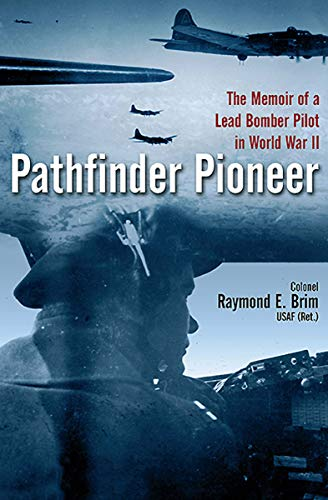 Pathfinder Pioneer: The Memoir of a Lead Bomber Pilot in World War II (English Edition)