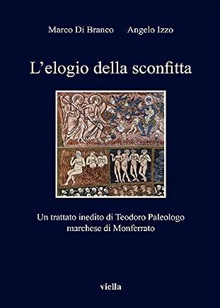 L'elogio della sconfitta: Un trattato inedito di Teodoro Paleologo marchese di Monferrato