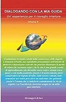 Dialogando con la mia Guida Volume 2: Un'esperienza per il risveglio interiore