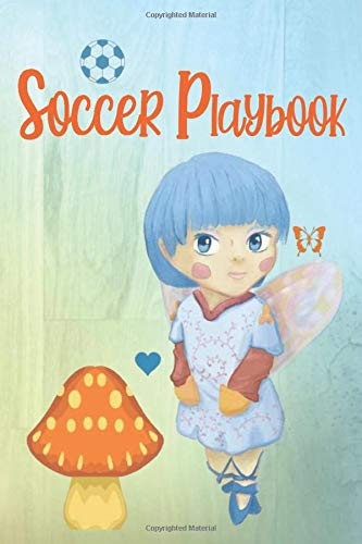 SOCCER PLAYBOOK: Beautiful Fairy Fantasy Angel Princess- Coaches Notebook Soccer/Football Field Diagrams, Roster Lists, Match Scores, & Notes