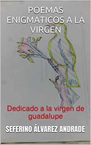 POEMAS ENIGMATICOS A LA VIRGEN: Dedicado a la virgen de guadalupe